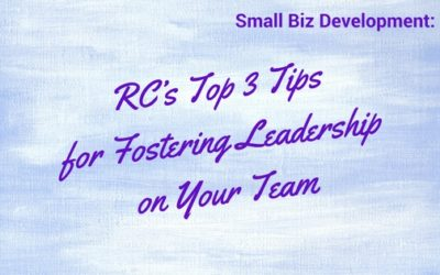 Small Biz Development: RC's Top 3 Tips for Fostering Leadership on Your Team