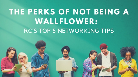 The Perks of NOT Being a Wallflower: RC's Top 5 Networking Tips